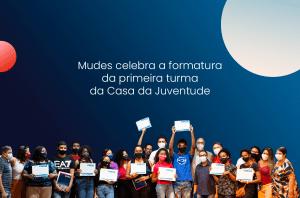 Fundação Mudes celebra formatura primeira turma da casa da juventude