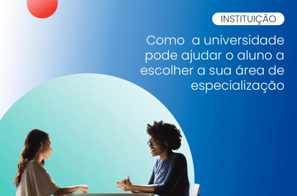 como a universidade pode ajudar seu aluno a escolher especialização